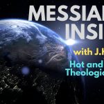 Hot and Avoided Theological Issues – Part 3 – Messianic Insider